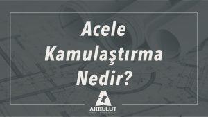 acele_kamulastirma_nedir